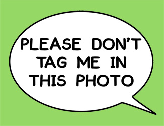 Example speech bubble photo prop saying 'Don't tag me in this photo'